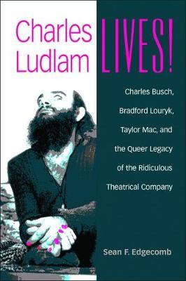 Charles Ludlam Lives! by Sean Edgecomb