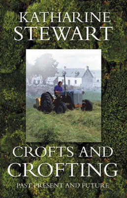 Crofts and Crofting by Katharine Stewart