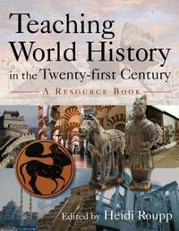 Teaching World History in the Twenty-first Century: A Resource Book by Heidi Roupp image