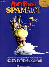 Monty Python's Spamalot: A New Musical Lovingly Ripped Off from the Motion Picture Monty Python and the Holy Grail by John Du Prez