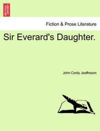 Sir Everard's Daughter. by John Cordy Jeaffreson