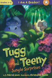 Tugg and Teeny: Jungle Surprises by J.Patrick Lewis