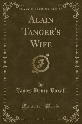 Alain Tanger's Wife (Classic Reprint) by James Henry Yoxall