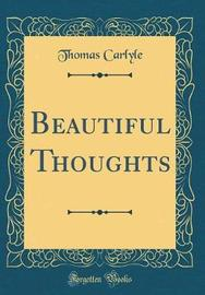 Beautiful Thoughts (Classic Reprint) by Thomas Carlyle image