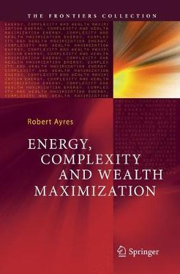 Energy, Complexity and Wealth Maximization by Robert Ayres image