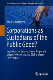 Corporations as Custodians of the Public Good? by Therese Rudebeck