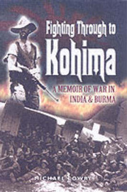 Fighting Through to Kohima by Michael Lowry image