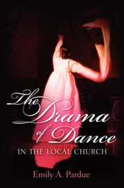 The Drama of Dance in the Local Church by Emily, A Pardue image