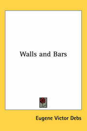 Walls and Bars by Eugene Victor Debs image