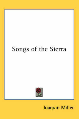 Songs of the Sierra by Joaquin Miller image