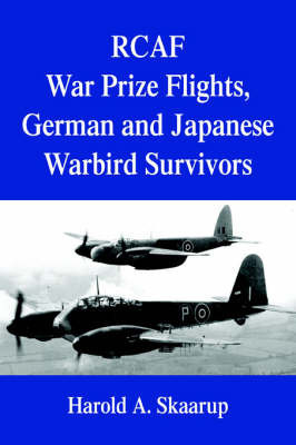 Rcaf War Prize Flights, German and Japanese Warbird Survivors by Harold A Skaarup