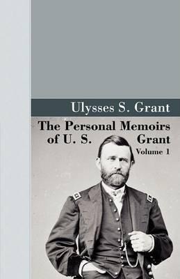 The Personal Memoirs of U.S. Grant, Vol 1. by U. S. Grant
