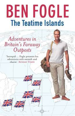 The Teatime Islands: Adventures in Britain's Faraway Outposts by Ben Fogle image