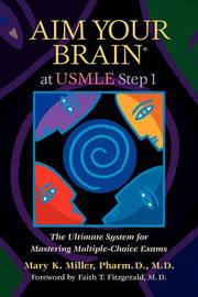 Aim Your Brain at USMLE Step 1: The Ultimate System for Mastering Multiple-Choice Exams by Mary K Miller