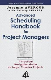 Advanced Scheduling Handbook for Project Managers by JEREMIE AVEROUS
