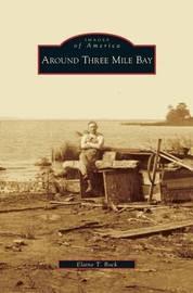 Around Three Mile Bay by Elaine T Bock