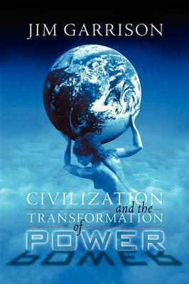 Civilization and the Transformation of Power by James a Jr Garrison image