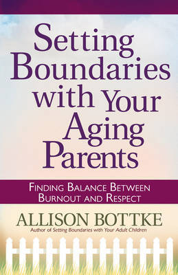 Setting Boundaries with Your Aging Parents: Finding Balance Between Burnout and Respect by Allison Bottke image