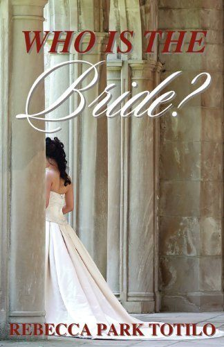 Who Is the Bride? by Rebecca Park Totilo