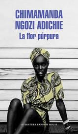 La Flor Parpura / Purple Hibiscus by Chimamanda Ngozi Adichie