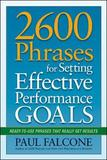 2600 Phrases for Setting Effective Performance Goals: Ready-to-Use Phrases That Really Get Results by Paul Falcone