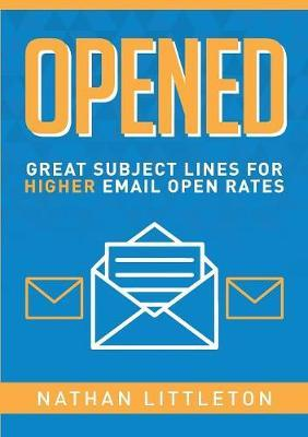 Opened: Great Subject Lines for Higher Email Open Rates by Nathan Littleton
