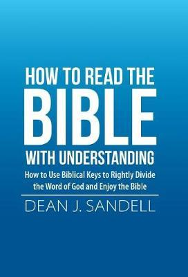 How to Read the Bible with Understanding by Dean J Sandell