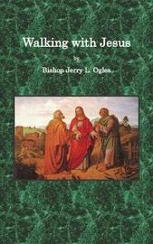 Walking with Jesus by Bishop Jerry L Ogles