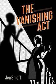 The Vanishing Act by Jen Shieff