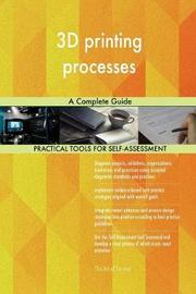 3D Printing Processes a Complete Guide by Gerardus Blokdyk image