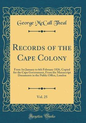 Records of the Cape Colony, Vol. 25 by George McCall Theal