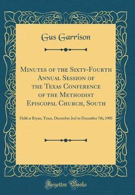 Minutes of the Sixty-Fourth Annual Session of the Texas Conference of the Methodist Episcopal Church, South by Gus Garrison