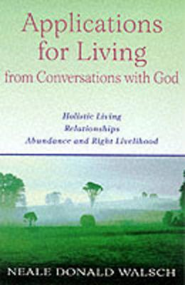 Applications for Living by Neale Donald Walsch