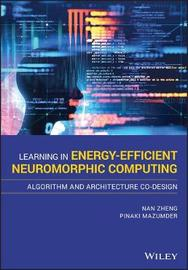 Algorithms and Architectures for Learning in Energy-Efficient Neuromorphic Computing by Nan Zheng