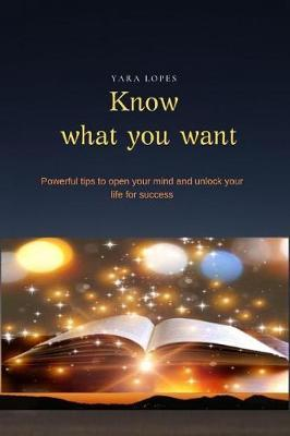 Know What you want by Yara Lopes