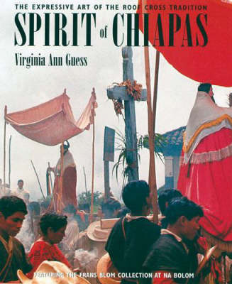 Spirit of Chiapas: The Expressive Art of the Iron Roof Cross Tradition by Virginia Ann Guess image