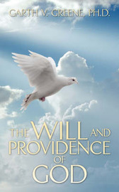 The Will and Providence of God by Garth V. Greene