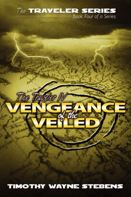 The Traveler IV: Vengeance of the Veiled by Timothy Wayne Stebens image