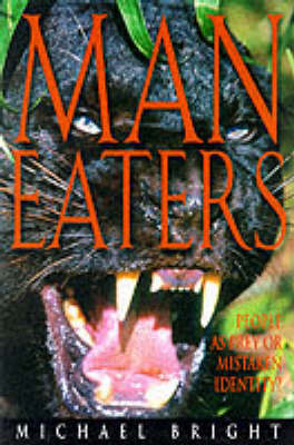 Man Eaters: An Enthralling Study of the Animals That Prey on Humans by Michael Bright