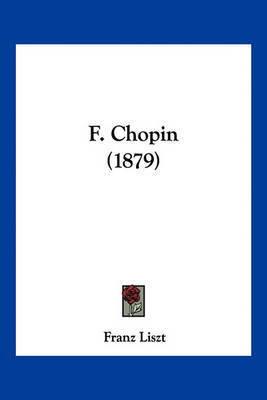 F. Chopin (1879) by Franz Liszt