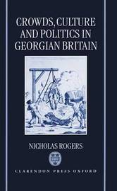 Crowds, Culture, and Politics in Georgian Britain by Nicholas Rogers image