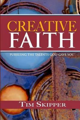 Creative Faith by Tim Skipper