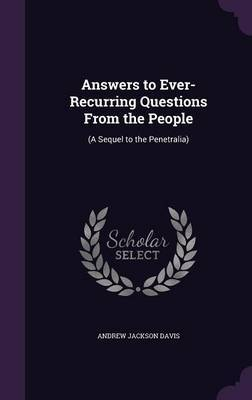Answers to Ever-Recurring Questions from the People by Andrew Jackson Davis image