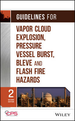 Guidelines for Vapor Cloud Explosion, Pressure Vessel Burst, BLEVE, and Flash Fire Hazards by Center for Chemical Process Safety (CCPS)
