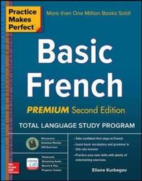 Practice Makes Perfect: Basic French, Premium Second Edition by Eliane Kurbegov