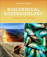 Biochemical Ecotoxicology by Francois Gagne