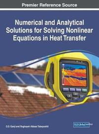 Numerical and Analytical Solutions for Solving Nonlinear Equations in Heat Transfer by Davood Domiri Ganji