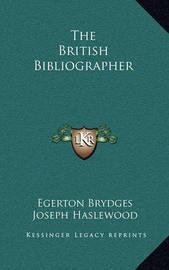 The British Bibliographer by Egerton Brydges, Sir