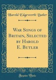 War Songs of Britain, Selected by Harold E. Butler (Classic Reprint) by Harold Edgeworth Butler image