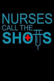 Nurses Call the Shots by Janice H McKlansky Publishing image